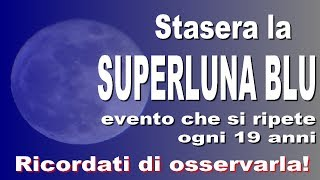 Stasera c'è la Luna Blu, straordinario evento astronomico