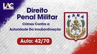 PM-PA 2019 - Crimes Contra a Autoridade Da Insubordinaçãom - Direito Penal Militar - 42/7