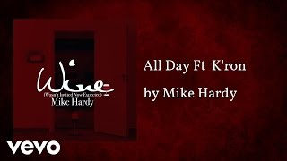 Mike Hardy - All Day  (AUDIO) ft. K'ron