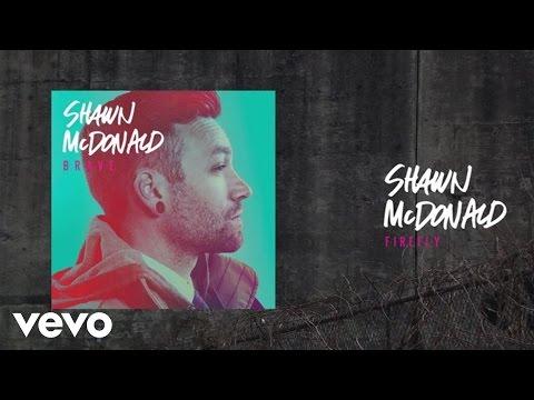 shawn-mcdonald-firefly-lyric-video-shawnmcdonaldvevo