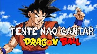 Tente Não Cantar Dragon Ball