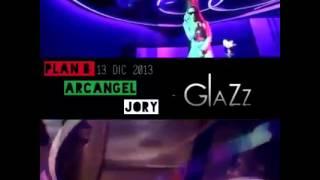 ARCANGEL + PLAN B+ JORY (LA FORMULA) LIVE AT CLUB GLAZZ TICKETS AVAILABLE NOW 347 837 3327
