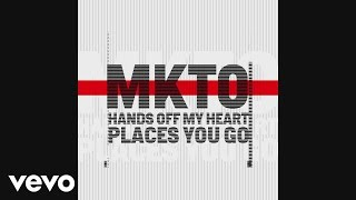 MKTO - Hands off My Heart / Places You Go [Audio] width=
