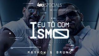 Eu Tô com Ismo - Maykow e Bruno ft. FitDance - Clipe Oficial | FitDance Specials