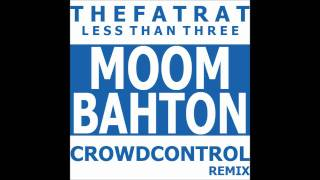 TheFatRat - Less Than Three (Crowd Control Moombahton Remix)