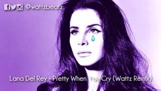 Lana Del Rey - Pretty When You Cry (Wattz Remix)