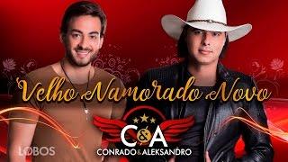 Conrado e Aleksandro - Velho Namorado Novo (Lyric Vídeo)
