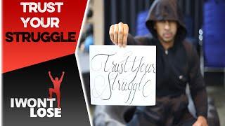 Motivation: Trust Your Struggle - @ADAMwontLOSE