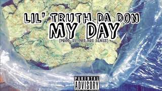Lil' Truth Da Don - My Day (Prod. By One Dre Beats)