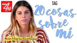 TAG: 20 cosas sobre mí | Con Marta Riumbau