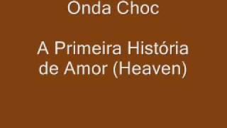 A Primeira História de Amor (Heaven) - Onda Choc