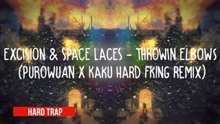 EXCISION & SPACE LACES - Throwin' Elbows (PuroWuan X KAKU HARD FKING Remix) ●Hard Trap●