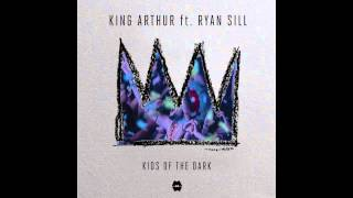King Arthur ft. Ryan Sill - Kids of the Dark