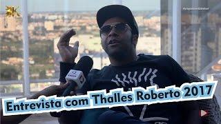 Thalles Roberto 2017 - Entrevista Exclusiva sobre sua volta