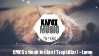 CMC$ x Noah Jordan ( Tropkillaz ) - Lume