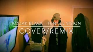 Kodak Black - Tunnel Vision (Cover/Remix)