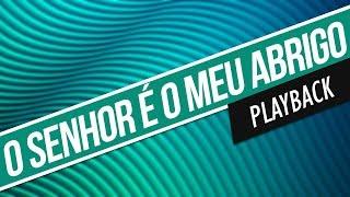 O SENHOR É O MEU ABRIGO / PLAYBACK / CORINHOS