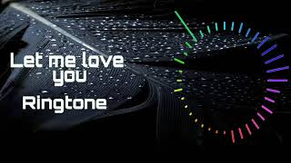 Let Me Love You  [Ringtone]