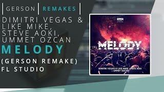 Dimitri Vegas, Like Mike & Steve Aoki vs Ummet Ozcan – Melody (Gerson Remakes) FL STUDIO