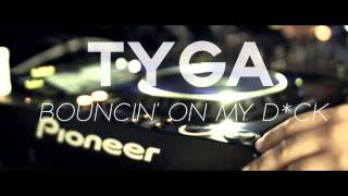 Tyga  Bouncin On My Dick Offical Music) HQ