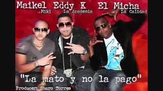 Eddy K ft. El Micha y Maikel Miki -La mato y no la pago