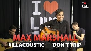 Max Marshall - 'Don't Trip' | #ILLACOUSTIC