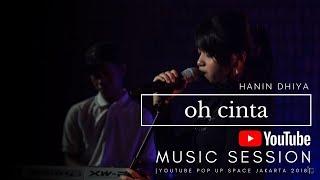HANIN DHIYA - Oh Cinta (Youtube Pop Up Space Jakarta) 2018 width=