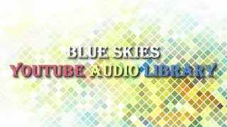 Blue Skies - YouTube Audio Library