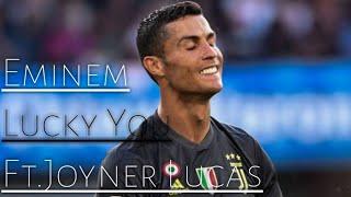 Cirstiano Ronaldo Eminem Lucky You ft. Joyner Lucas ●Best skills & goals