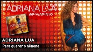 Adriana Lua - Para querer o nênene