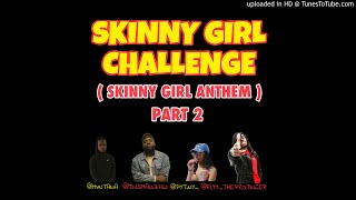 SKINNY GIRL CHALLENGE PART 2 - @djsmallz732 & @pyt.ny_ - Feat @mvntana & @flyy_theproducer