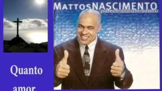 MATTOS NASCIMENTO- QUANTO AMOR