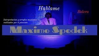 MAXIMO SPODEK, HABLAME, BOLEROS ROMANTICOS DE MEXICO EN PIANO Y ARREGLO INSTRUMENTAL