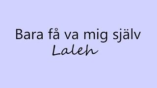 Bara få va mig själv-Laleh (Lyrics)