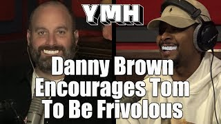Danny Brown Urges Tom Segura To Be Frivolous - YMH Highlight