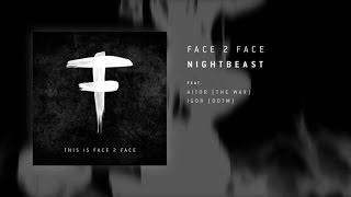 Face 2 Face - Nightbeast feat. Igor Dawn of the Maya & Aitor The Wax (audio)