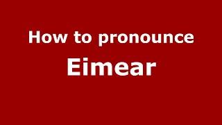 How to pronounce Eimear (London, London, UK/American English) - PronounceNames.com