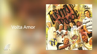 Turma do Pagode - Volta Amor (Dom de Sambar) - Oficial