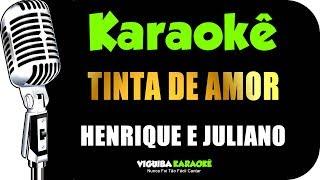🎤 Henrique e Juliano - TINTA DE AMOR - KARAOKÊ