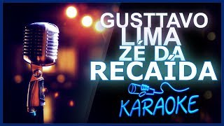 🎤 KARAOKÊ - Zé da Recaída - Gusttavo Lima