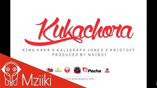 King Kaka X Kaligraph Jones X Kristoff  - Kukachora  (Official Audio)