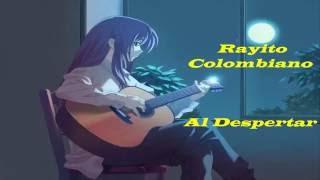 Rayito Colombiano | Al Despertar Letra