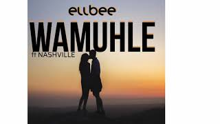 ELLBEE ft NASHVILLE - WAMUHLE (audio) #urban grind
