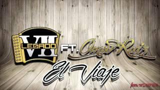Legado 7 Ft Omar Ruiz - El Viaje [Estudio 2015]