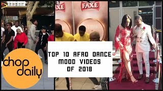 Top 10 Best Afro Mood Dance Videos of 2018 | Chop Daily