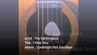I Miss You ( Goodnight Not Goodbye Demo Album ) - The Vahlongkoiz