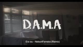 Era eu D.A.M.A - NelsonFerreira (remix)