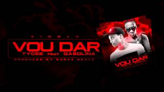 TyCee - Vou Dar (feat. Gasolina)