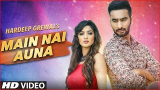 MAIN NAI AUNA FULL VIDEO SONG | HARDEEP GREWAL | LATEST PUNJABI SONGS 2016 | T-SERIES APNAPUNJAB width=
