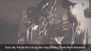 Sorry Na, Pwede Ba X Kung Akin Ang Mundo (Cover) Rovs Romerosa